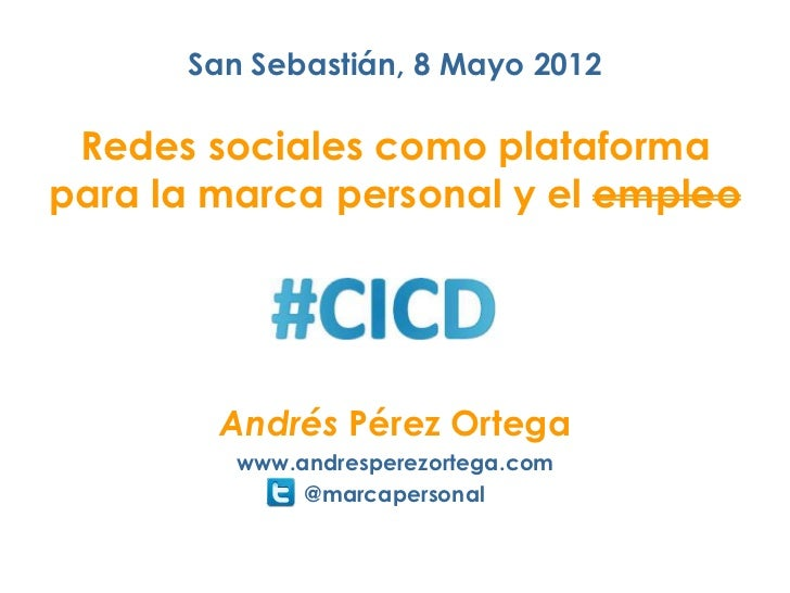 San Sebastián, 8 Mayo 2012 Redes sociales como plataformapara la marca personal y el empleo        Andrés Pérez Ortega    ...