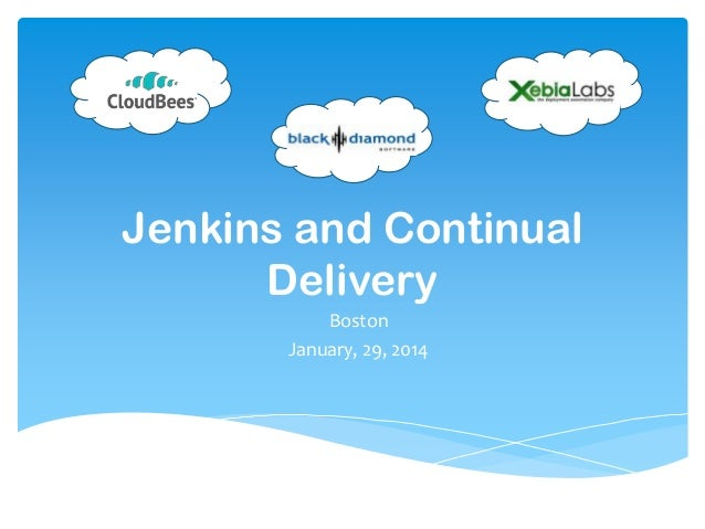Jenkins and Continual Delivery Boston January, 29, 2014
