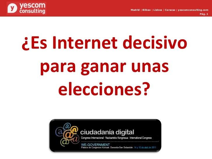 Pág.  Madrid     Bilbao     Lisboa     Caracas     yescomconsulting.com Pág.  ¿Es Internet decisivo para ganar unas elecci...
