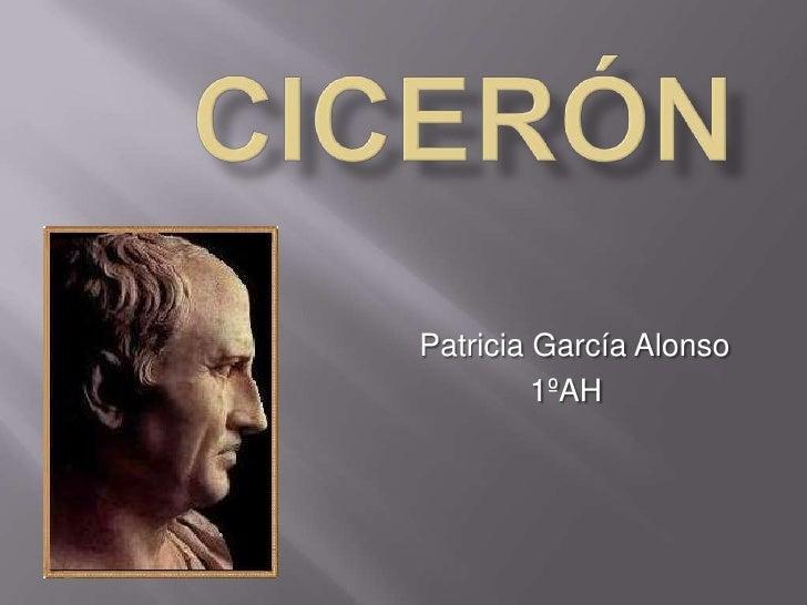 Cicerón<br />Patricia García Alonso <br />1ºAH<br />