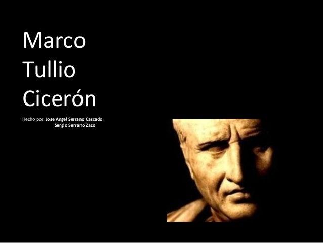 MarcoTullioCicerónHecho por :Jose Angel Serrano CascadoSergio Serrano Zazo
