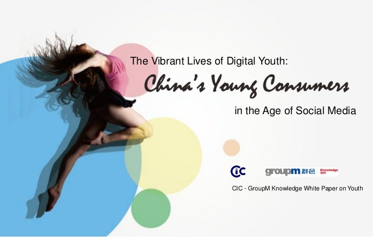 CIC_GroupM Knowledge Collaborative White Paper - < Chinas Young Consumers in the Age of Social Media >