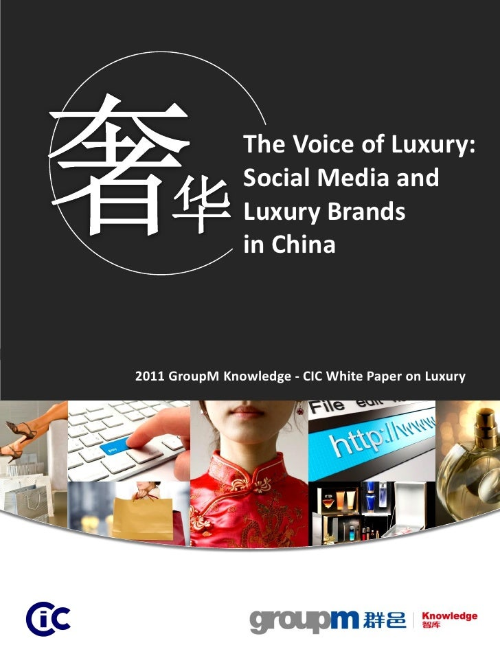 The Voice of Luxury:                Social Media and                Luxury Brands                in China2011 GroupM Knowl...