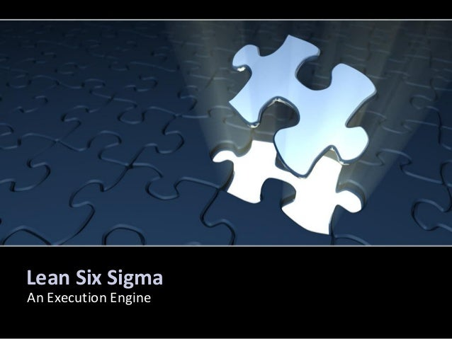 Lean Six Sigma An Execution Engine
