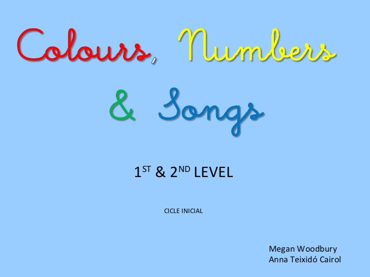 Cicle inicial  colours, numbers, songs