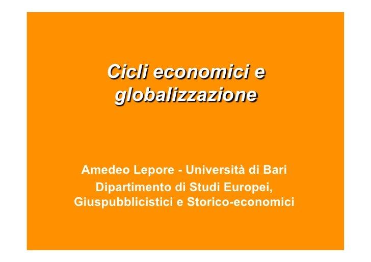 Cicli economici e      globalizzazione Amedeo Lepore - Università di Bari   Dipartimento di Studi Europei,Giuspubblicistic...