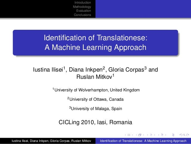 Introduction Methodology Evaluation Conclusions Identification of Translationese: A Machine Learning Approach Iustina Ilise...