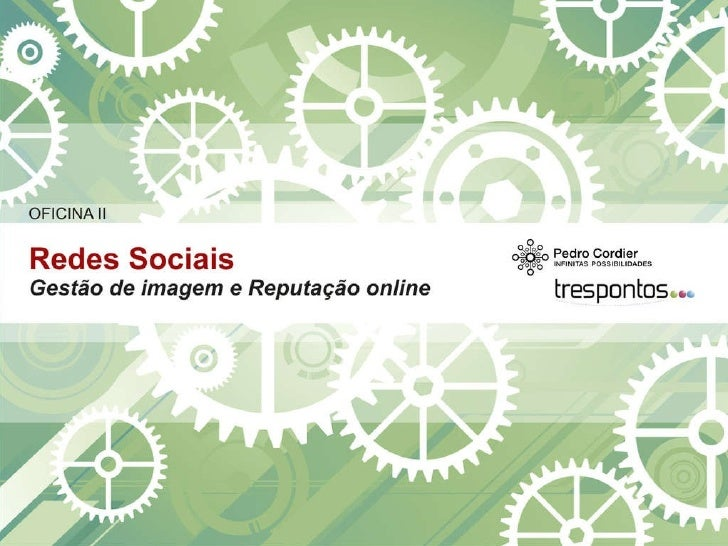 Oficina II: Redes Sociais, gestão da imagem e reputação online - Ciclo Comunicacao Digital e Mobilidade - por Pedro Cordier