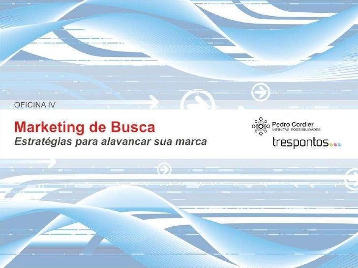 Oficina IV: Marketing de Busca: como alavancar sua marca na internet - Ciclo Comunicacao Digital e Mobilidade - por Pedro Cordier