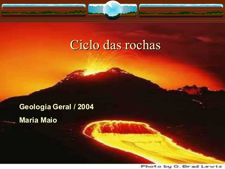 Ciclo das rochas Geologia Geral / 2004 Maria Maio