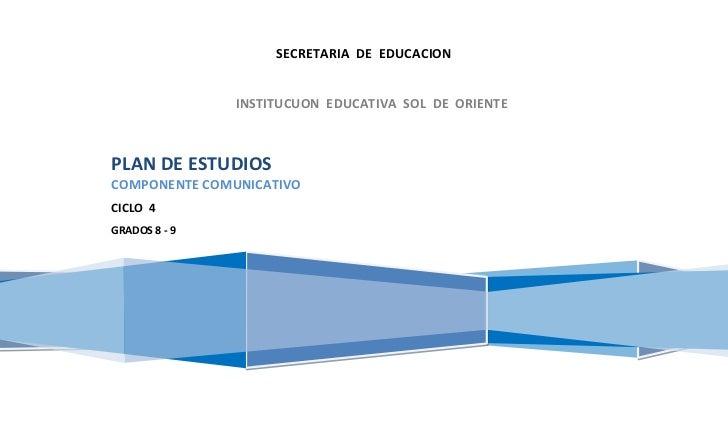 SECRETARIA DE EDUCACION               INSTITUCUON EDUCATIVA SOL DE ORIENTEPLAN DE ESTUDIOSCOMPONENTE COMUNICATIVOCICLO 4GR...