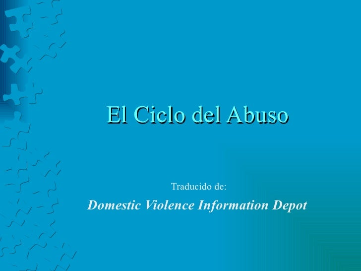 El Ciclo del Abuso Traducido de: Domestic Violence Information Depot