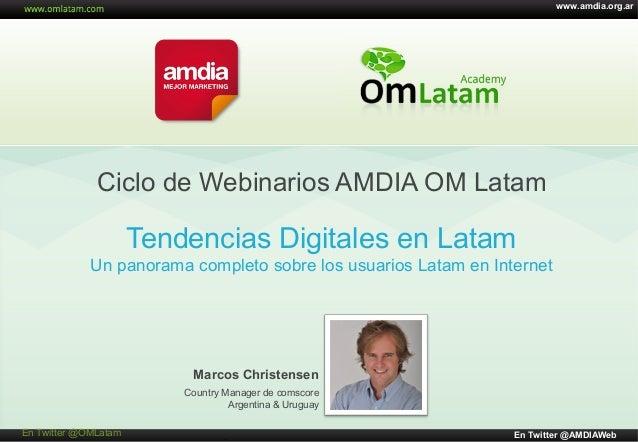 www.amdia.org.ar  Ciclo de Webinarios AMDIA OM Latam  Tendencias Digitales en Latam Un panorama completo sobre los usuario...