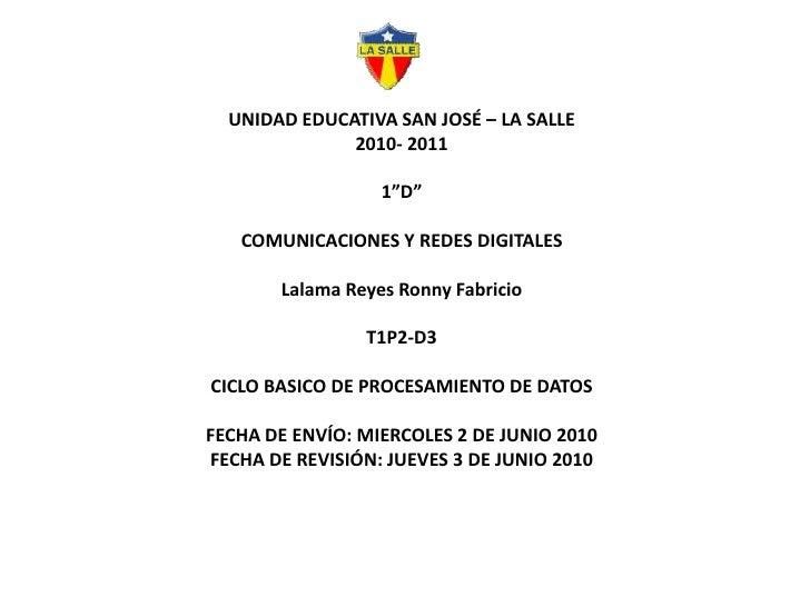 """UNIDAD EDUCATIVA SAN JOSÉ – LA SALLE2010- 20111""""D""""COMUNICACIONES Y REDES DIGITALESLalama Reyes Ronny FabricioT1P2-D3CICLO ..."""