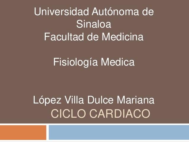 Universidad Autónoma de         Sinaloa Facultad de Medicina    Fisiología MedicaLópez Villa Dulce Mariana   CICLO CARDIACO