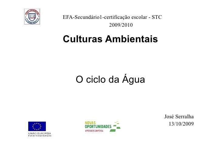 EFA-Secundário1-certificação escolar - STC   2009/2010 <ul><li>Culturas Ambientais </li></ul><ul><li>O ciclo da Água </li>...