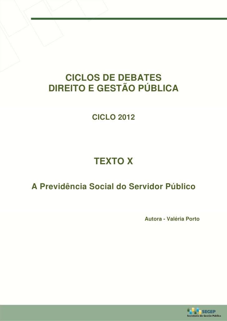 CICLOS DE DEBATES    DIREITO E GESTÃO PÚBLICA              CICLO 2012               TEXTO XA Previdência Social do Servido...