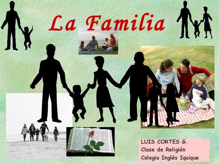 La Familia LUIS CORTES G. Clase de Religión  Colegio Inglés Iquique