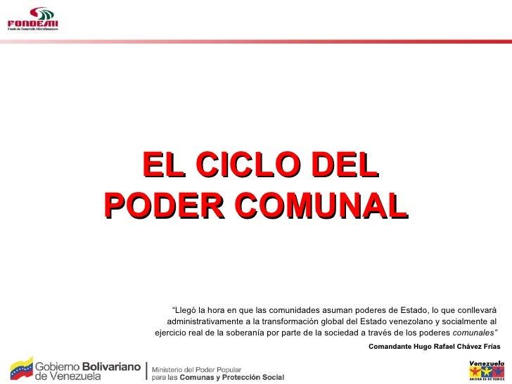 """EL CICLO DELPODER COMUNAL       """"Llegó la hora en que las comunidades asuman poderes de Estado, lo que conllevará     admi..."""