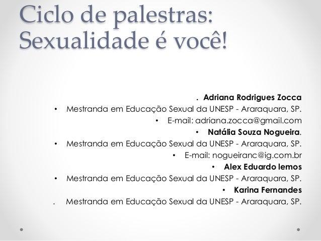 Ciclo de palestras: Sexualidade é você! . Adriana Rodrigues Zocca • Mestranda em Educação Sexual da UNESP - Araraquara, SP...