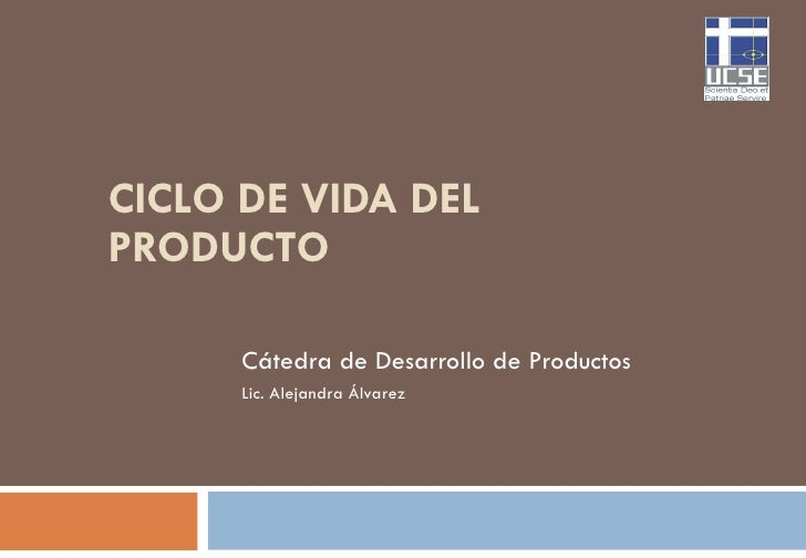 CICLO DE VIDA DEL PRODUCTO Cátedra de Desarrollo de Productos Lic. Alejandra Álvarez