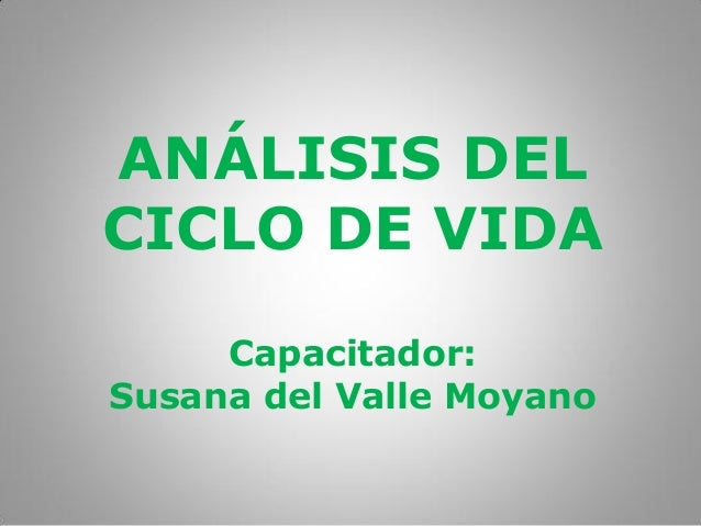 ANÁLISIS DEL CICLO DE VIDA Capacitador: Susana del Valle Moyano