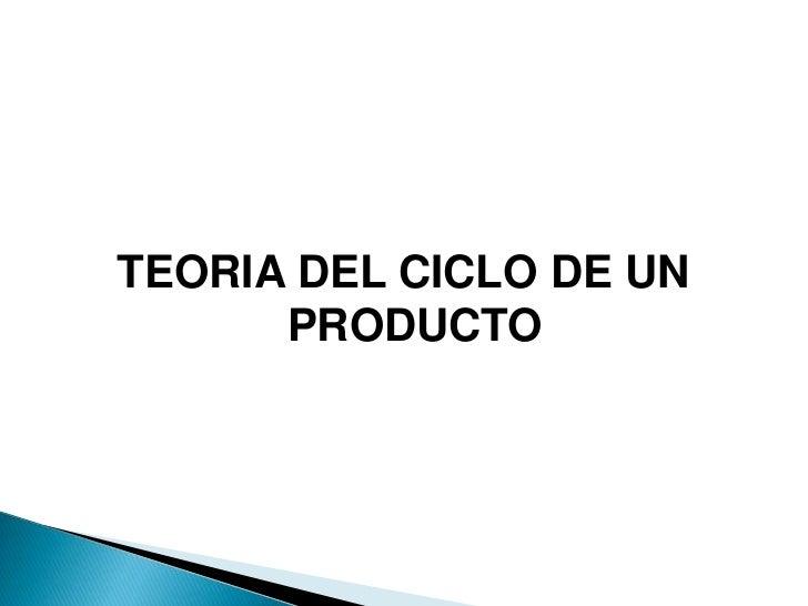 TEORIA DEL CICLO DE UN      PRODUCTO