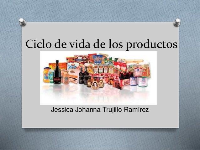 Ciclo de vida de los productos Jessica Johanna Trujillo Ramírez