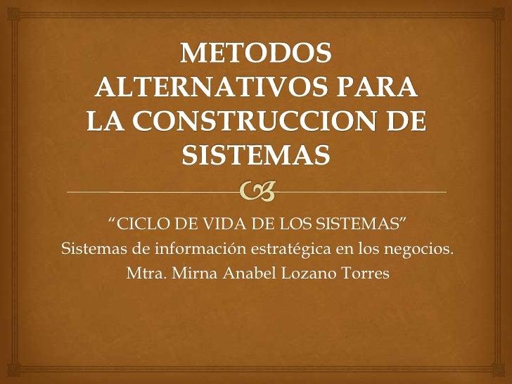 """""""CICLO DE VIDA DE LOS SISTEMAS""""Sistemas de información estratégica en los negocios.        Mtra. Mirna Anabel Lozano Torres"""