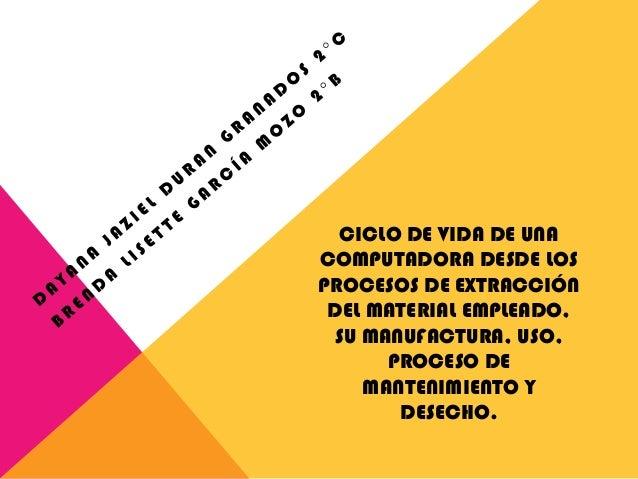 CICLO DE VIDA DE UNA COMPUTADORA DESDE LOS PROCESOS DE EXTRACCIÓN DEL MATERIAL EMPLEADO, SU MANUFACTURA, USO, PROCESO DE M...
