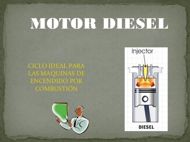 MOTOR DIESELCICLO IDEAL PARALAS MAQUINAS DE ENCENDIDO POR  COMBUSTIÓN