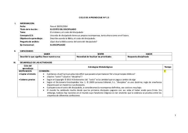 1 CICLO DE APRENDIZAJE Nº 13 I. INFORMACION: Fecha: Para el 29/03/2014 Título de la lección: EL COSTO DEL DISCIPULADO Tema...
