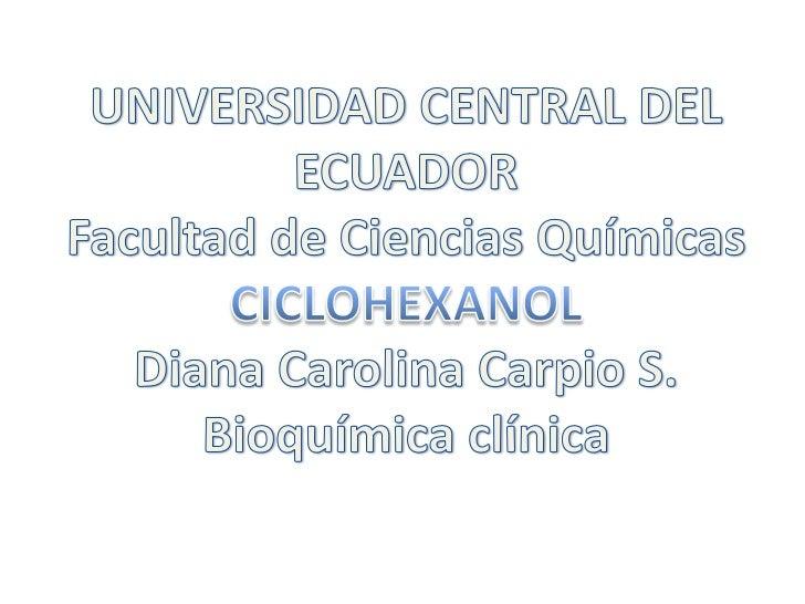 CICLOHEXANOL                 CaracterísticasEs un compuesto orgánico de   pH           No reportado  fórmula molecular C6H...