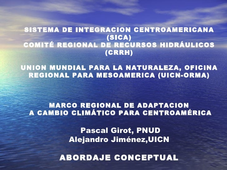 SISTEMA DE INTEGRACION CENTROAMERICANA (SICA) COMITÉ REGIONAL DE RECURSOS HIDRÁULICOS (CRRH)  UNION MUNDIAL PARA LA NATUR...