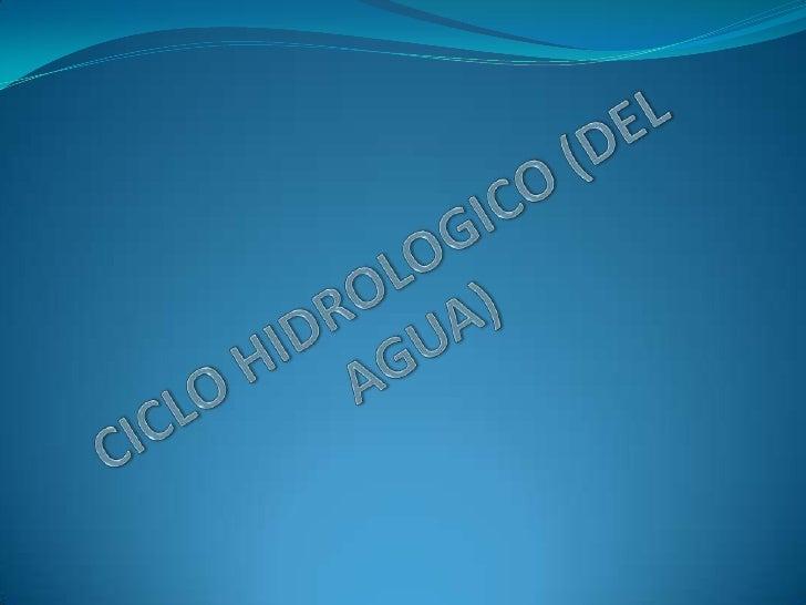 CICLO HIDROLOGICO (DEL AGUA)<br />