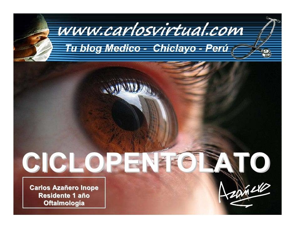 CICLOPENTOLATO Carlos Azañero Inope   Residente 1 año     Oftalmología       Dr. Carlos Augusto Azañero Inope             ...