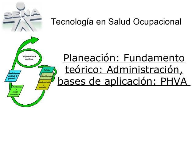 Tecnología en Salud Ocupacional Planeación: Fundamento teórico: Administración, bases de aplicación: PHVA