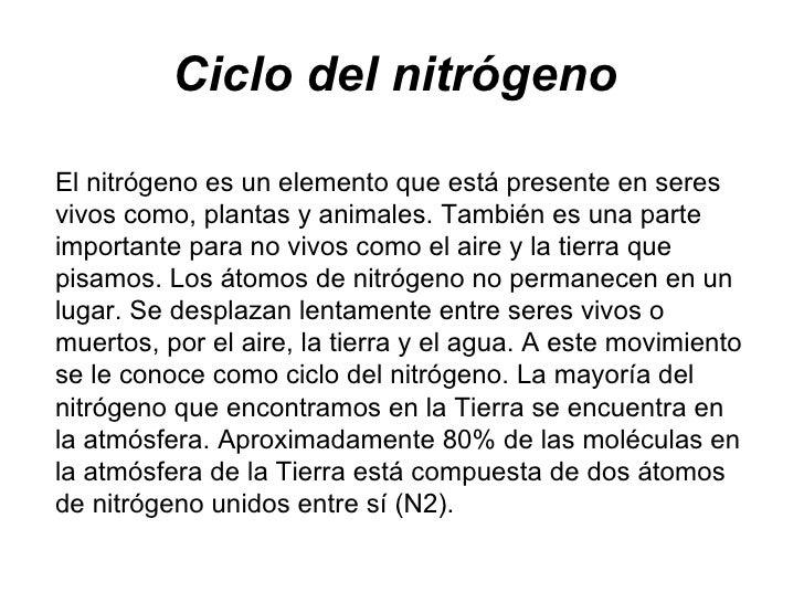 Ciclo del nitrógeno El nitrógeno es un elemento que está presente en seres vivos como, plantas y animales. También es una ...