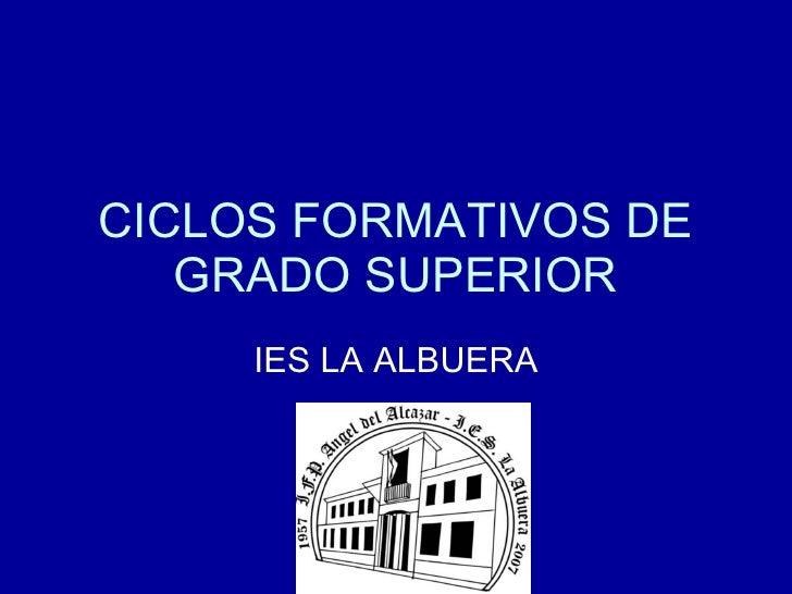 CICLOS FORMATIVOS DE GRADO SUPERIOR IES LA ALBUERA