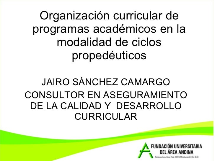 Organización curricular de programas académicos en la modalidad de ciclos propedéuticos JAIRO SÁNCHEZ CAMARGO CONSULTOR EN...