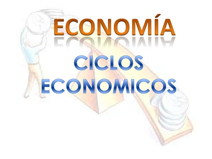ECONOMÍA<br />ECONOMÍA<br />CICLOS ECONOMICOS<br />