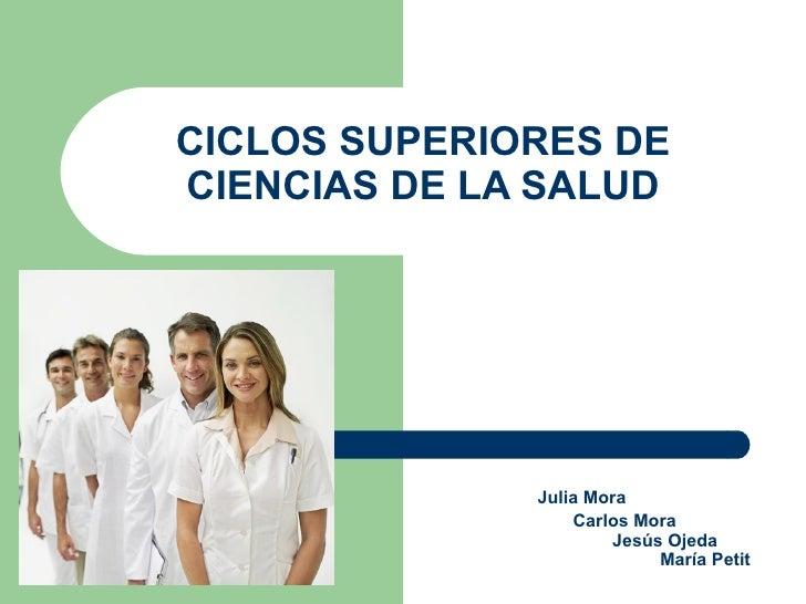 CICLOS SUPERIORES DECIENCIAS DE LA SALUD              Julia Mora                  Carlos Mora                      Jesús O...