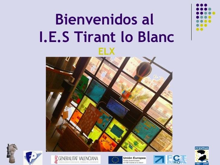 Bienvenidos alI.E.S Tirant lo Blanc         ELX