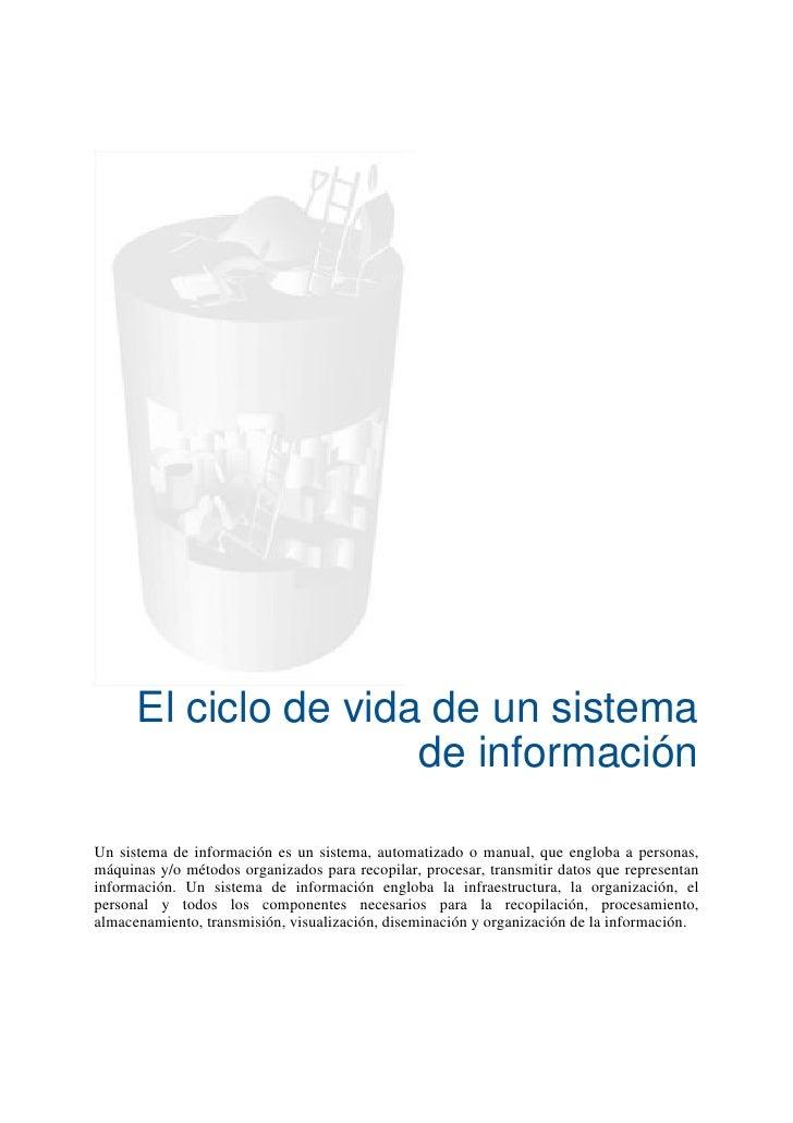 El ciclo de vida de un sistema                      de informaciónUn sistema de información es un sistema, automatizado o ...