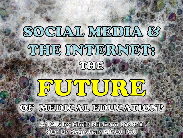 Social Media and the Internet: The Future of Medical Education?