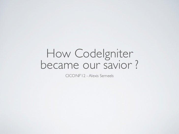 How CodeIgniter became our savior - CICONF'12