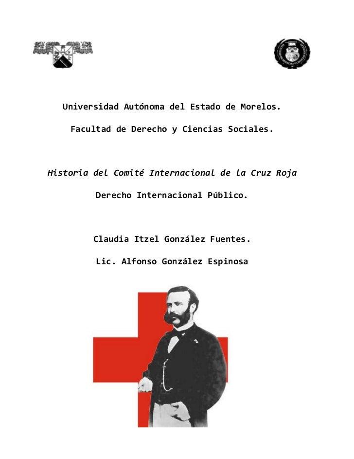 Universidad Autónoma del Estado de Morelos.    Facultad de Derecho y Ciencias Sociales.Historia del Comité Internacional d...
