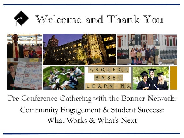 Welcome and Thank You  Pre-Conference Gathering with the Bonner Network:  Community Engagement & Student Success: What Wor...