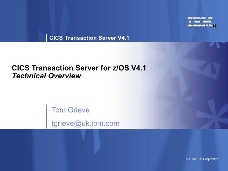 CICS Transaction Server for z/OS V4.1 Technical Overview Tom Grieve [email_address]