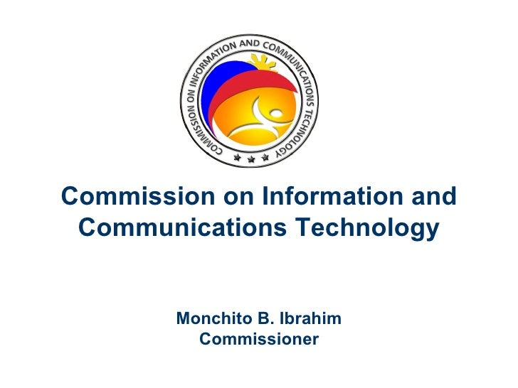 Commission on Information and Communications Technology        Monchito B. Ibrahim          Commissioner